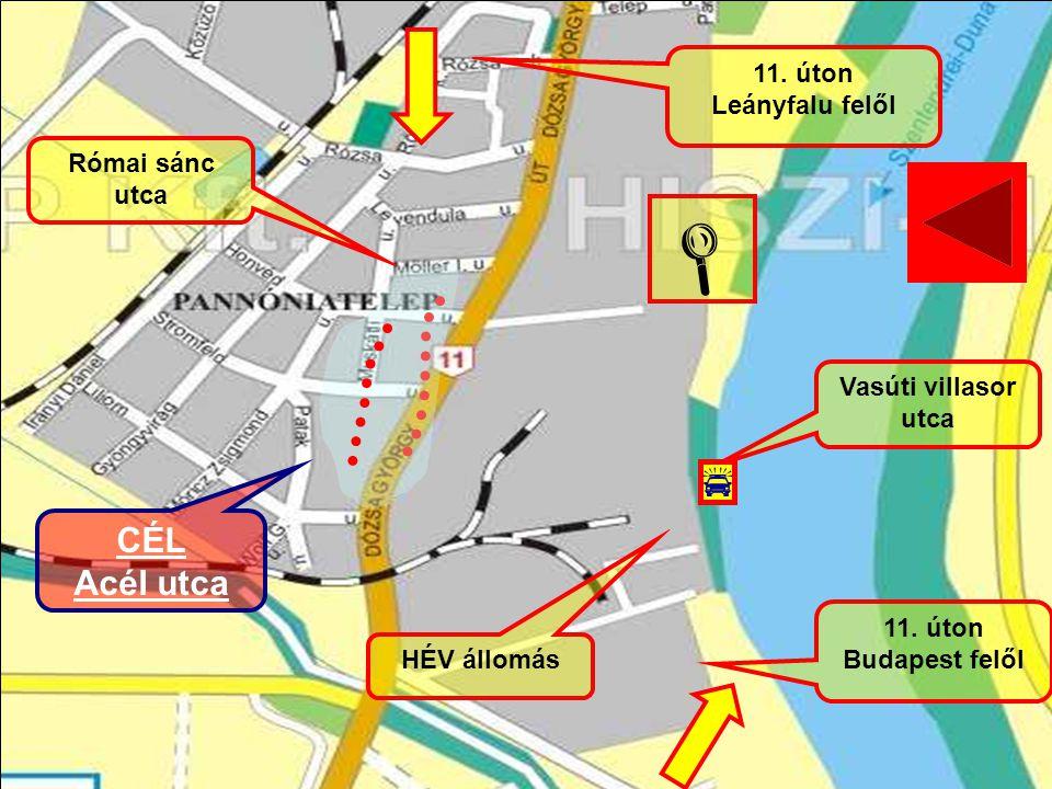 11. úton Leányfalu felől 11. úton Budapest felől HÉV állomás Római sánc utca Vasúti villasor utca CÉL Acél utca  