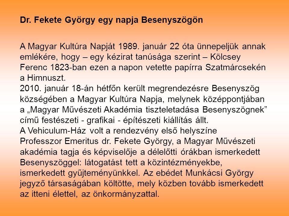 Dr. Fekete György egy napja Besenyszögön A Magyar Kultúra Napját 1989. január 22 óta ünnepeljük annak emlékére, hogy – egy kézirat tanúsága szerint –