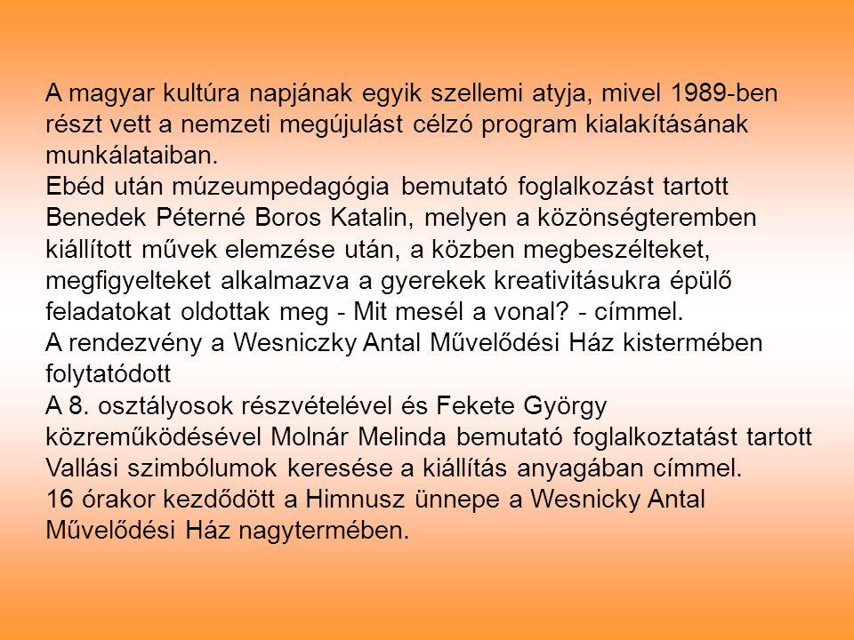 A magyar kultúra napjának egyik szellemi atyja, mivel 1989-ben részt vett a nemzeti megújulást célzó program kialakításának munkálataiban. Ebéd után m
