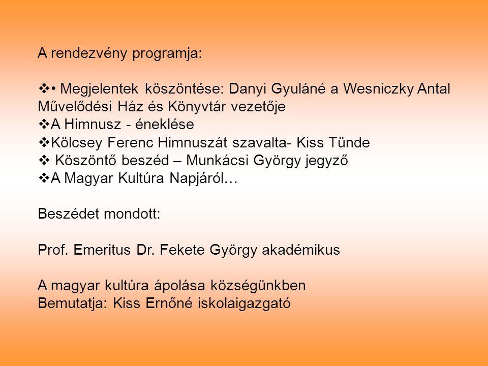 A rendezvény programja:  • Megjelentek köszöntése: Danyi Gyuláné a Wesniczky Antal Művelődési Ház és Könyvtár vezetője  A Himnusz - éneklése  Kölcs