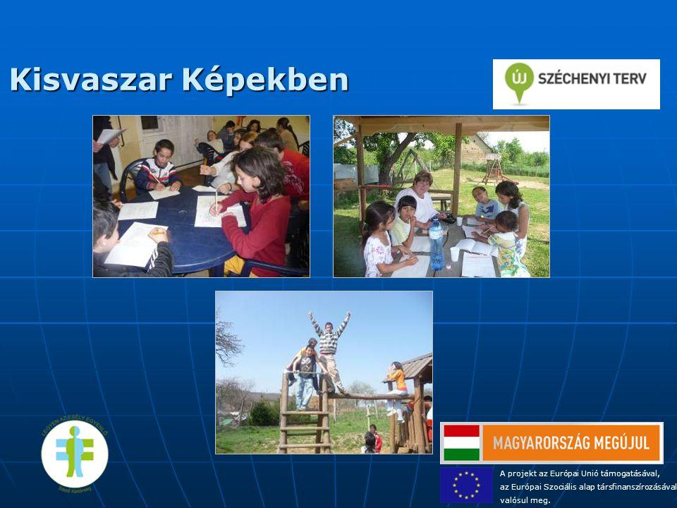 Kisvaszar Képekben A projekt az Európai Unió támogatásával, az Európai Szociális alap társfinanszírozásával valósul meg.