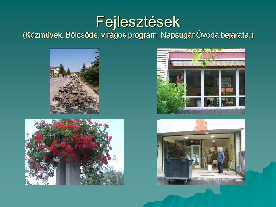 Fejlesztések (Közművek, Bölcsőde, virágos program, Napsugár Óvoda bejárata.)