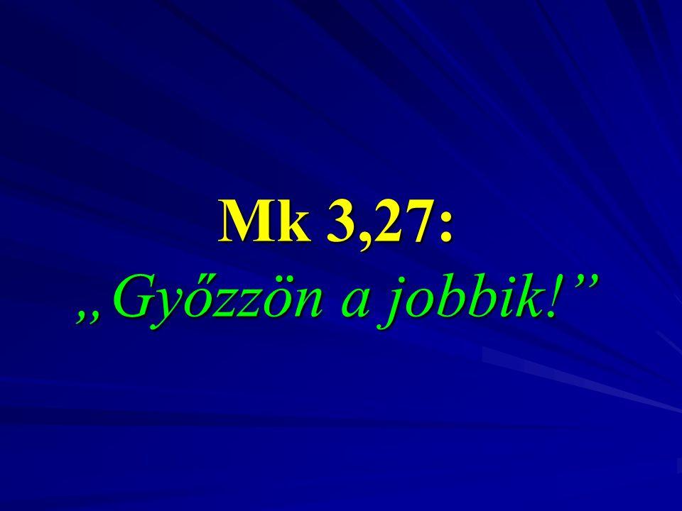 """Mk 3,27: """"Győzzön a jobbik!"""""""