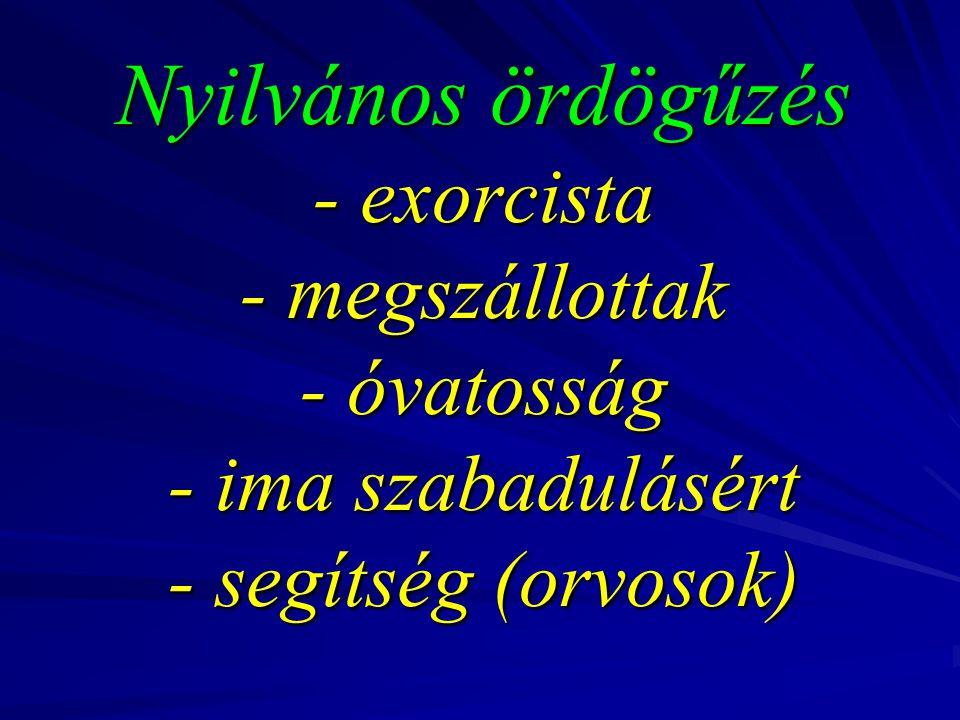 Nyilvános ördögűzés - exorcista - megszállottak - óvatosság - ima szabadulásért - segítség (orvosok) Nyilvános ördögűzés - exorcista - megszállottak -