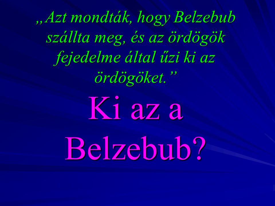 """""""Azt mondták, hogy Belzebub szállta meg, és az ördögök fejedelme által űzi ki az ördögöket."""" Ki az a Belzebub?"""