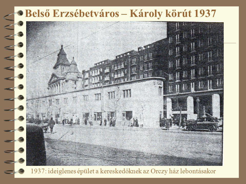 Belső Erzsébetváros – Károly körút 1937 1937: ideiglenes épület a kereskedőknek az Orczy ház lebontásakor
