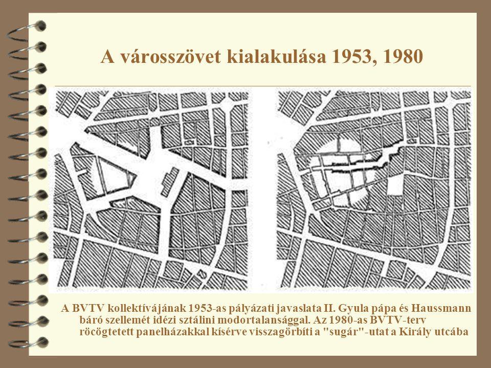 A városszövet kialakulása 1953, 1980 A BVTV kollektívájának 1953-as pályázati javaslata II. Gyula pápa és Haussmann báró szellemét idézi sztálini modo