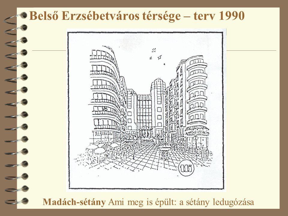 Belső Erzsébetváros térsége – terv 1990 Madách-sétány Ami meg is épült: a sétány ledugózása