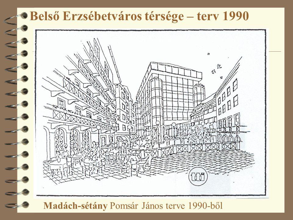 Belső Erzsébetváros térsége – terv 1990 Madách-sétány Pomsár János terve 1990-ből