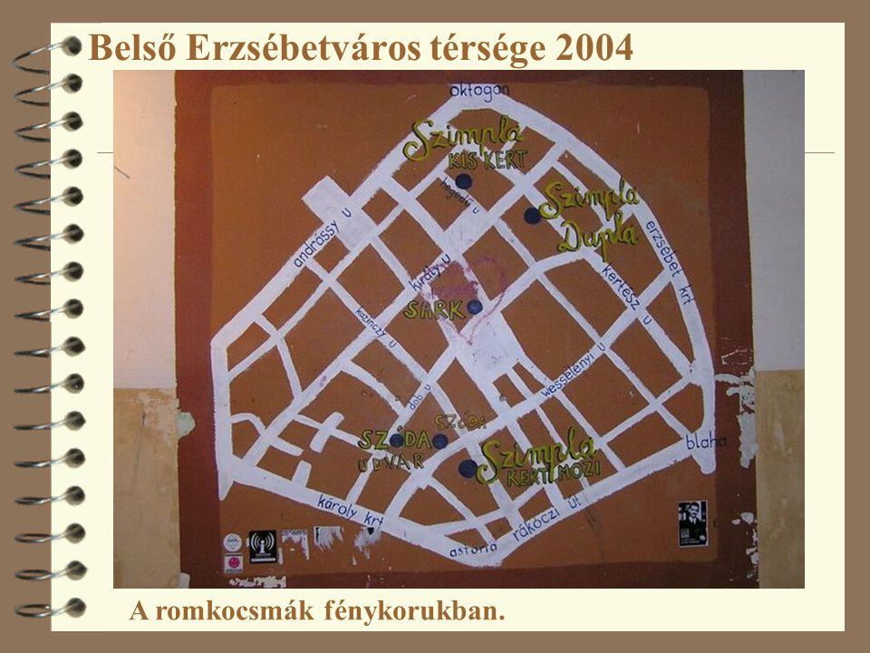 Belső Erzsébetváros térsége 2004 A romkocsmák fénykorukban.