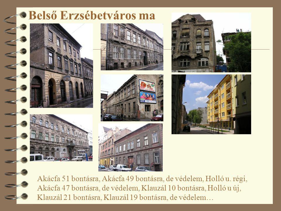 Belső Erzsébetváros ma Akácfa 51 bontásra, Akácfa 49 bontásra, de védelem, Holló u. régi, Akácfa 47 bontásra, de védelem, Klauzál 10 bontásra, Holló u