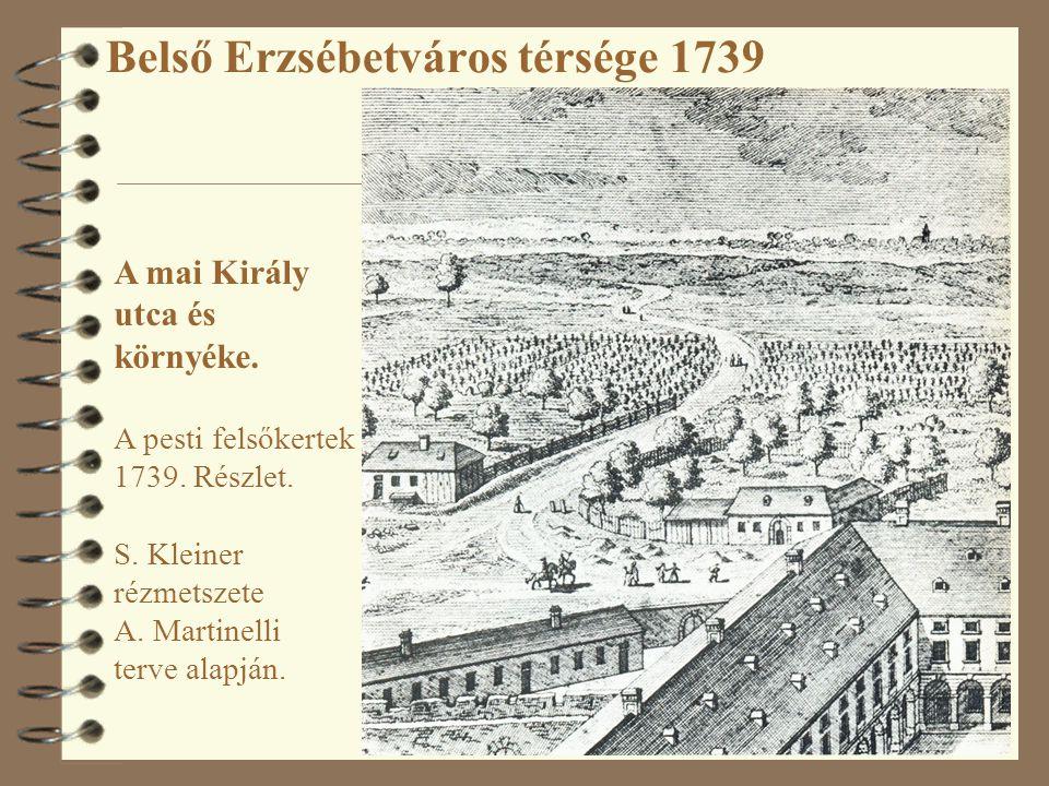 Belső Erzsébetváros térsége 1739 A mai Király utca és környéke. A pesti felsőkertek 1739. Részlet. S. Kleiner rézmetszete A. Martinelli terve alapján.