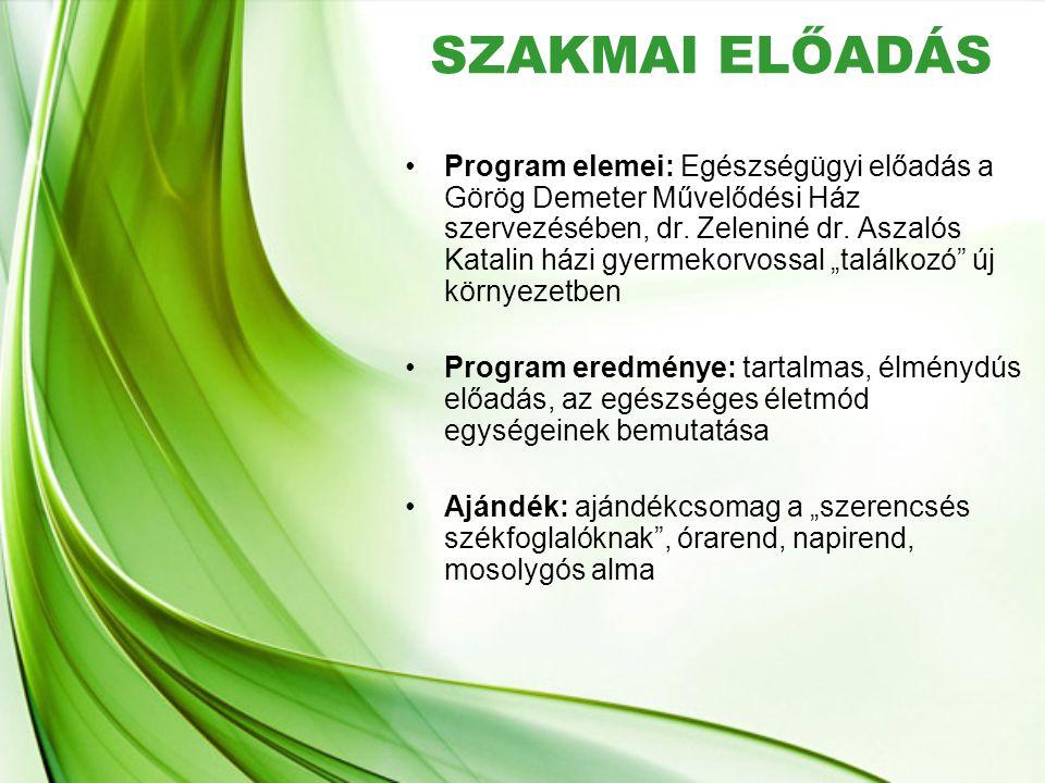 SZAKMAI ELŐADÁS •Program elemei: Egészségügyi előadás a Görög Demeter Művelődési Ház szervezésében, dr. Zeleniné dr. Aszalós Katalin házi gyermekorvos