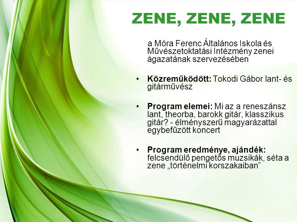 ZENE, ZENE, ZENE a Móra Ferenc Általános Iskola és Művészetoktatási Intézmény zenei ágazatának szervezésében •Közreműködött: Tokodi Gábor lant- és git