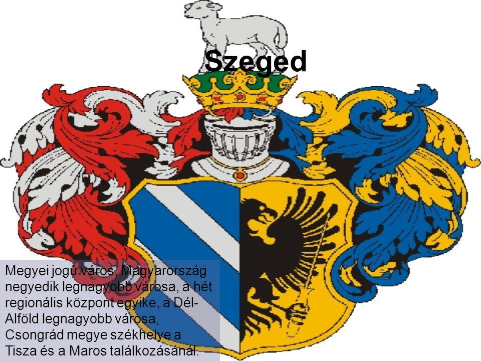 Szeged Megyei jogú város, Magyarország negyedik legnagyobb városa, a hét regionális központ egyike, a Dél- Alföld legnagyobb városa, Csongrád megye székhelye a Tisza és a Maros találkozásánál.