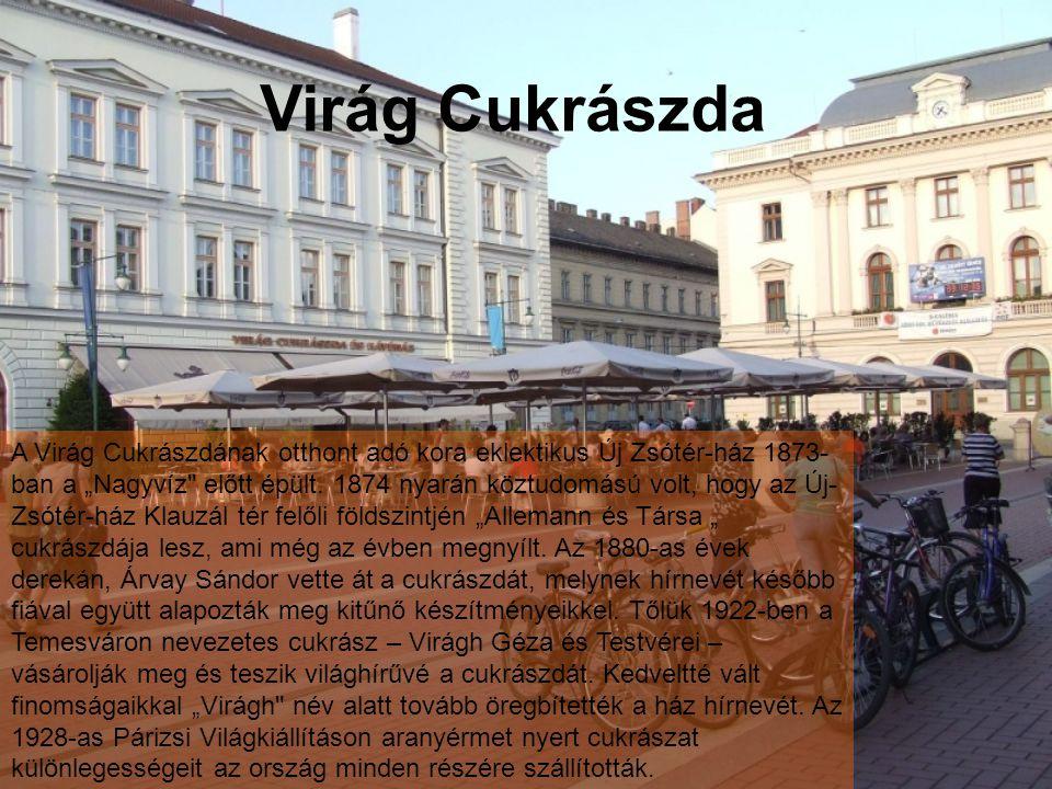 """Virág Cukrászda A Virág Cukrászdának otthont adó kora eklektikus Új Zsótér-ház 1873- ban a """"Nagyvíz előtt épült."""