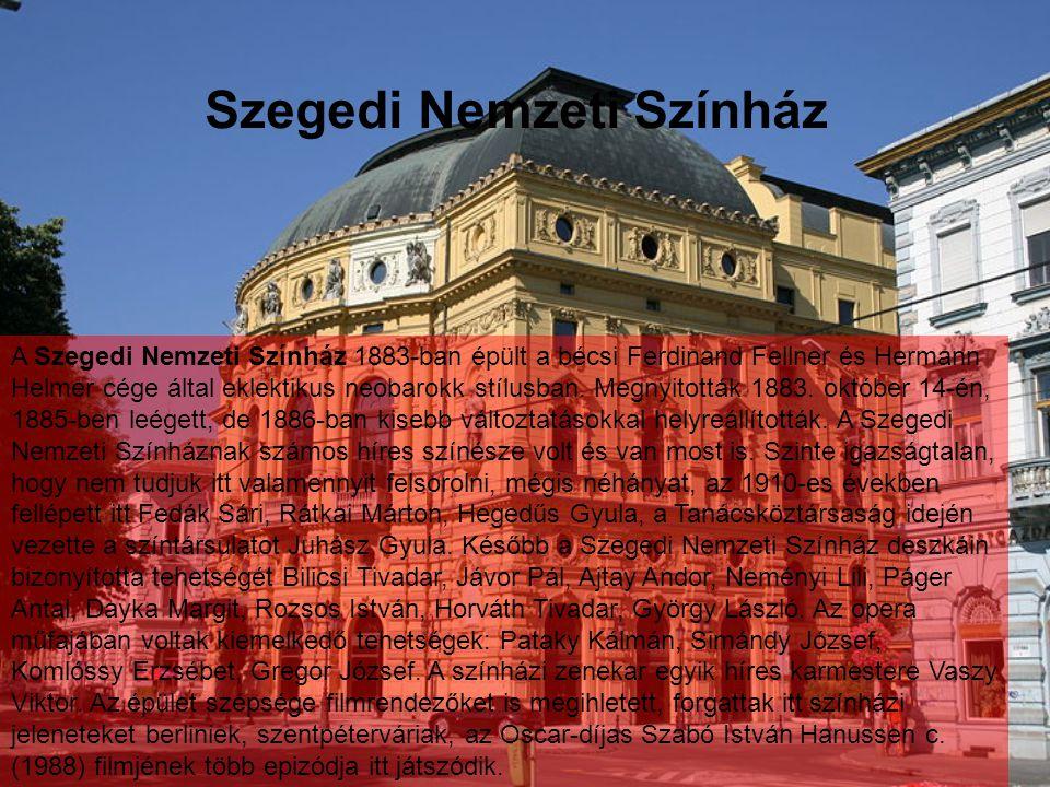 Szegedi Nemzeti Színház A Szegedi Nemzeti Színház 1883-ban épült a bécsi Ferdinand Fellner és Hermann Helmer cége által eklektikus neobarokk stílusban.