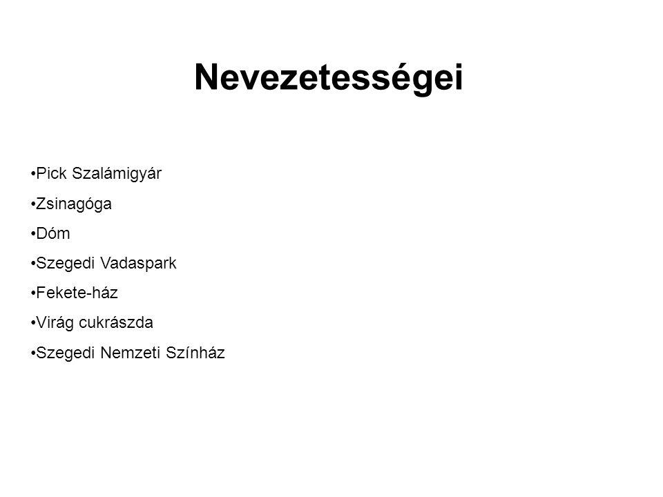 Nevezetességei •Pick Szalámigyár •Zsinagóga •Dóm •Szegedi Vadaspark •Fekete-ház •Virág cukrászda •Szegedi Nemzeti Színház