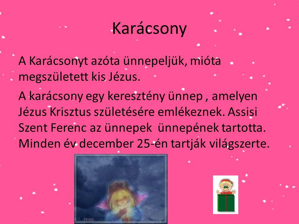 Karácsony A Karácsonyt azóta ünnepeljük, mióta megszületett kis Jézus. A karácsony egy keresztény ünnep, amelyen Jézus Krisztus születésére emlékeznek