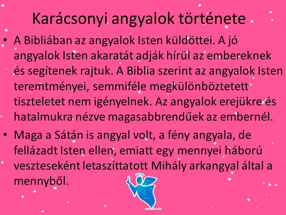 Karácsonyi angyalok története • A Bibliában az angyalok Isten küldöttei. A jó angyalok Isten akaratát adják hírül az embereknek és segítenek rajtuk. A