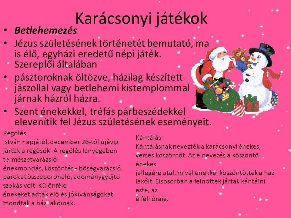 Karácsonyi játékok • Betlehemezés • Jézus születésének történetét bemutató, ma is élő, egyházi eredetű népi játék. Szereplői általában • pásztoroknak