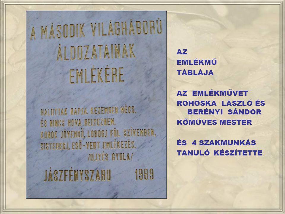 AZ EMLÉKMŰ 1989- BEN LETT FELÁLLÍTVA. 227 HŐSI HALÁLT HALT KATONA NEVE SZEREPEL A MÁRVÁNYTÁBLÁKON.