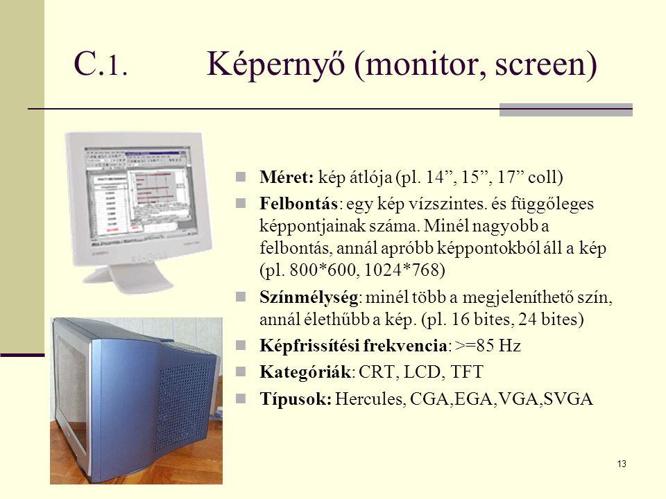 """13 C. 1. Képernyő (monitor, screen)  Méret: kép átlója (pl. 14"""", 15"""", 17"""" coll)  Felbontás: egy kép vízszintes. és függőleges képpontjainak száma. M"""