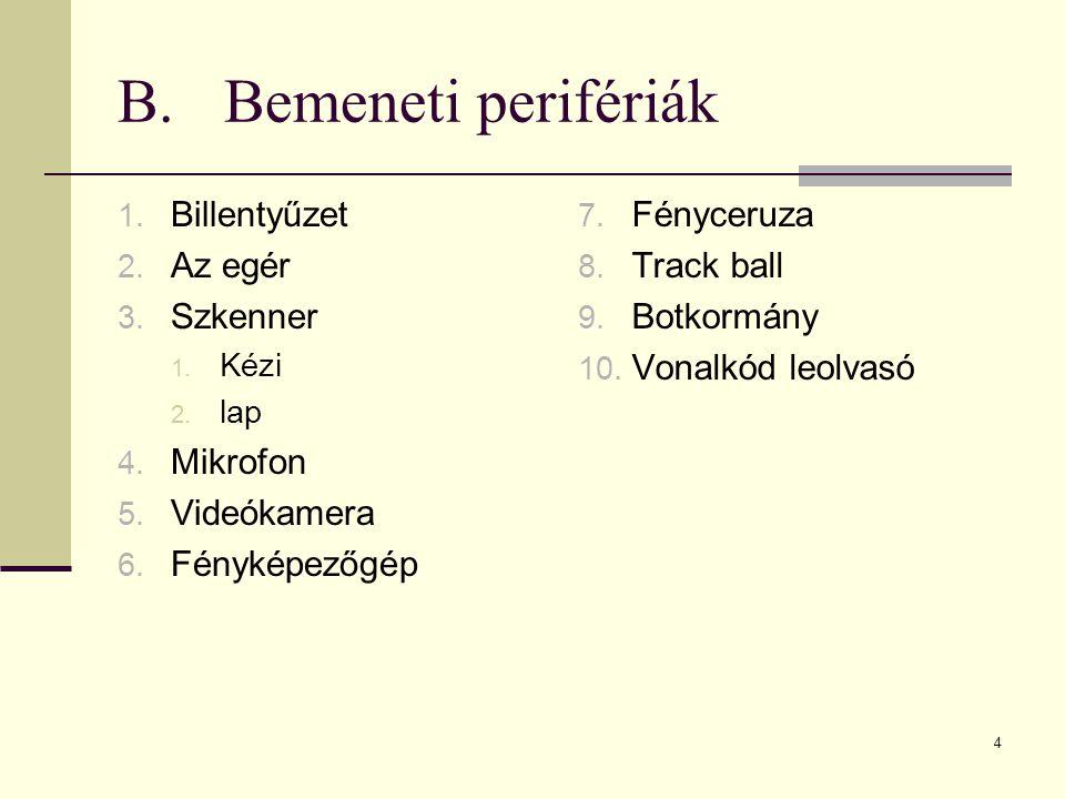 4 B.Bemeneti perifériák 1. Billentyűzet 2. Az egér 3. Szkenner 1. Kézi 2. lap 4. Mikrofon 5. Videókamera 6. Fényképezőgép 7. Fényceruza 8. Track ball