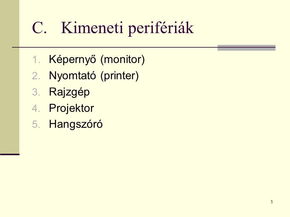 5 C.Kimeneti perifériák 1. Képernyő (monitor) 2. Nyomtató (printer) 3. Rajzgép 4. Projektor 5. Hangszóró