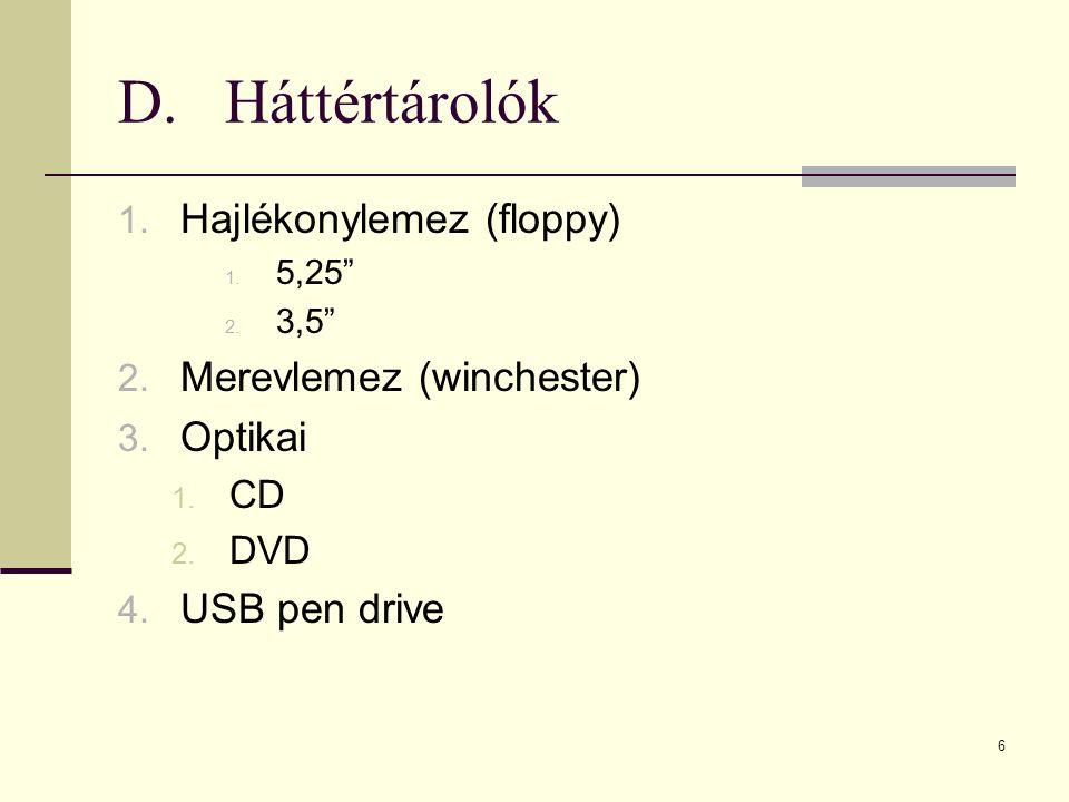 """6 D.Háttértárolók 1. Hajlékonylemez (floppy) 1. 5,25"""" 2. 3,5"""" 2. Merevlemez (winchester) 3. Optikai 1. CD 2. DVD 4. USB pen drive"""