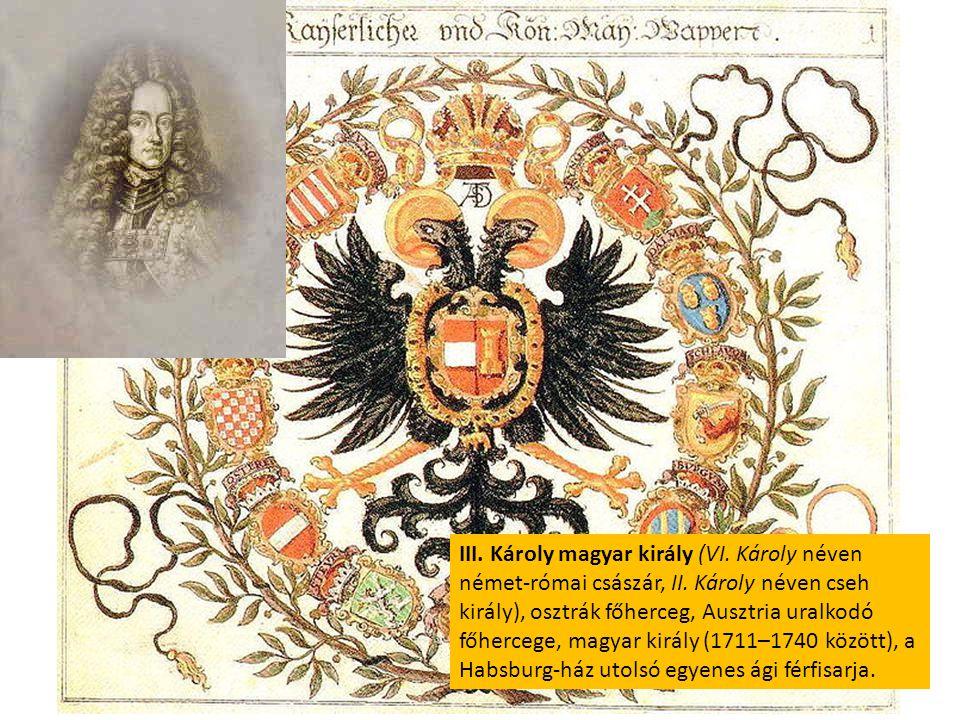 III. Károly magyar király (VI. Károly néven német-római császár, II. Károly néven cseh király), osztrák főherceg, Ausztria uralkodó főhercege, magyar