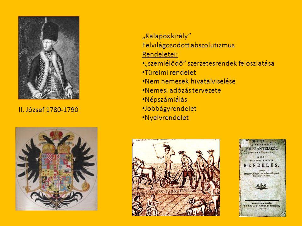 """II. József 1780-1790 """"Kalapos király"""" Felvilágosodott abszolutizmus Rendeletei: • """"szemlélődő"""" szerzetesrendek feloszlatása • Türelmi rendelet • Nem n"""