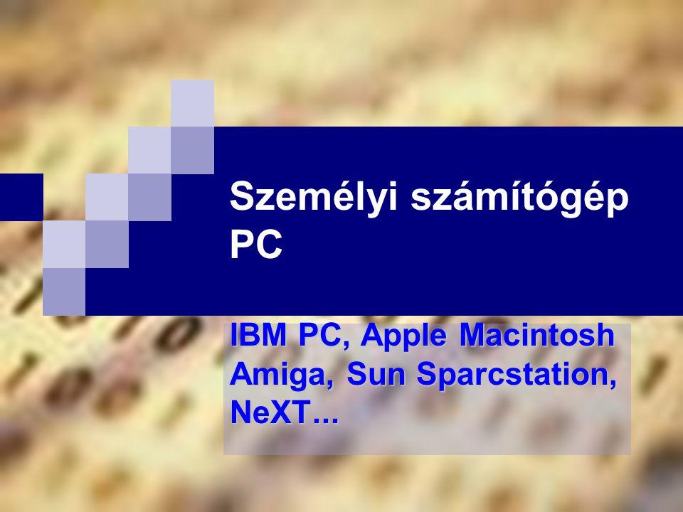 Személyi számítógép PC IBM PC, Apple Macintosh Amiga, Sun Sparcstation, NeXT...