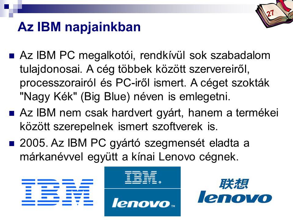 Bóta Laca Az IBM napjainkban  Az IBM PC megalkotói, rendkívül sok szabadalom tulajdonosai.