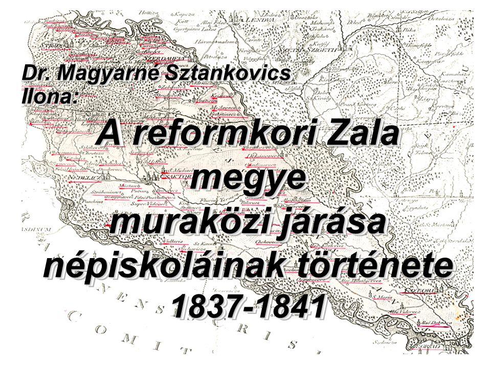 A reformkori Zala megye muraközi járása népiskoláinak története 1837-1841 Dr.