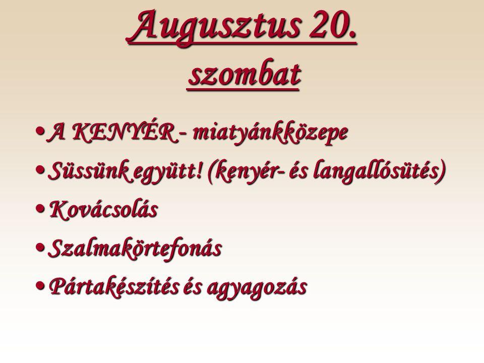 Augusztus 20.szombat •A KENYÉR - miatyánkközepe •Süssünk együtt.