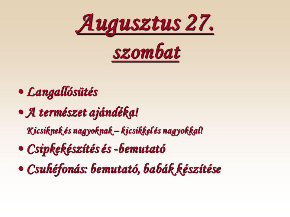 Augusztus 27. szombat •Langallósütés •A természet ajándéka.