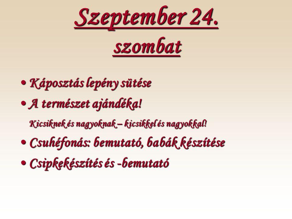 Szeptember 24. szombat •Káposztás lepény sütése •A természet ajándéka.