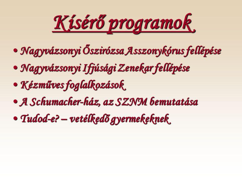 Kísérő programok •Nagyvázsonyi Őszirózsa Asszonykórus fellépése •Nagyvázsonyi Ifjúsági Zenekar fellépése •Kézműves foglalkozások •A Schumacher-ház, az SZNM bemutatása •Tudod-e.
