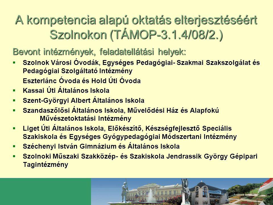 A kompetencia alapú oktatás elterjesztéséért Szolnokon (TÁMOP-3.1.4/08/2.) Bevont intézmények, feladatellátási helyek:  Szolnok Városi Óvodák, Egység