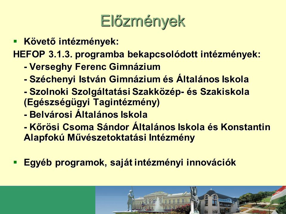 Előzmények  Követő intézmények: HEFOP 3.1.3. programba bekapcsolódott intézmények: - Verseghy Ferenc Gimnázium - Széchenyi István Gimnázium és Általá