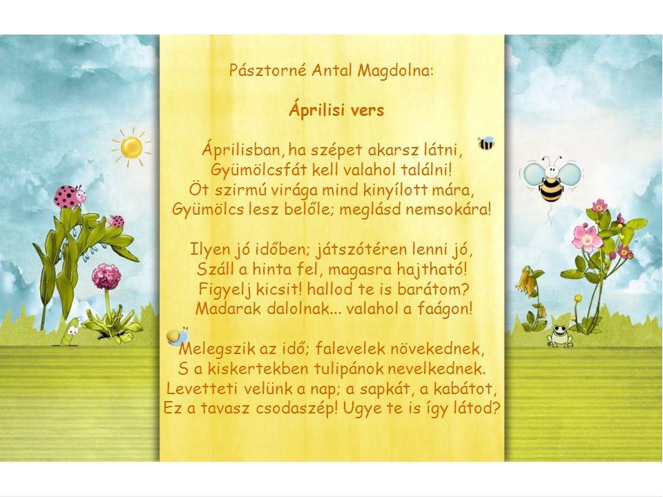 Pásztorné Antal Magdolna: Áprilisi vers Áprilisban, ha szépet akarsz látni, Gyümölcsfát kell valahol találni! Öt szirmú virága mind kinyílott mára, Gy