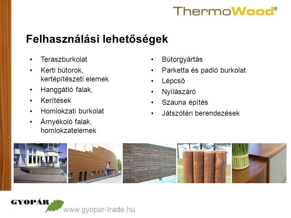 Felhasználási lehetőségek •Teraszburkolat •Kerti bútorok, kertépítészeti elemek •Hanggátló falak, •Kerítések •Homlokzati burkolat •Árnyékoló falak, homlokzatelemek •Bútorgyártás •Parketta és padló burkolat •Lépcső •Nyílászáró •Szauna építés •Játszótéri berendezések