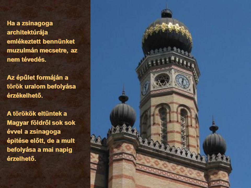 Ha a zsinagoga architektúrája emlékeztett bennünket muzulmán mecsetre, az nem tévedés.