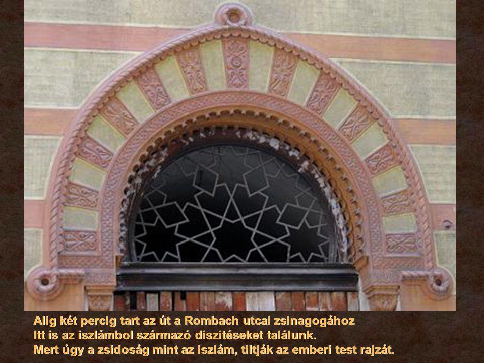 Alig két percig tart az út a Rombach utcai zsinagogához Itt is az iszlámbol származó diszitéseket találunk.