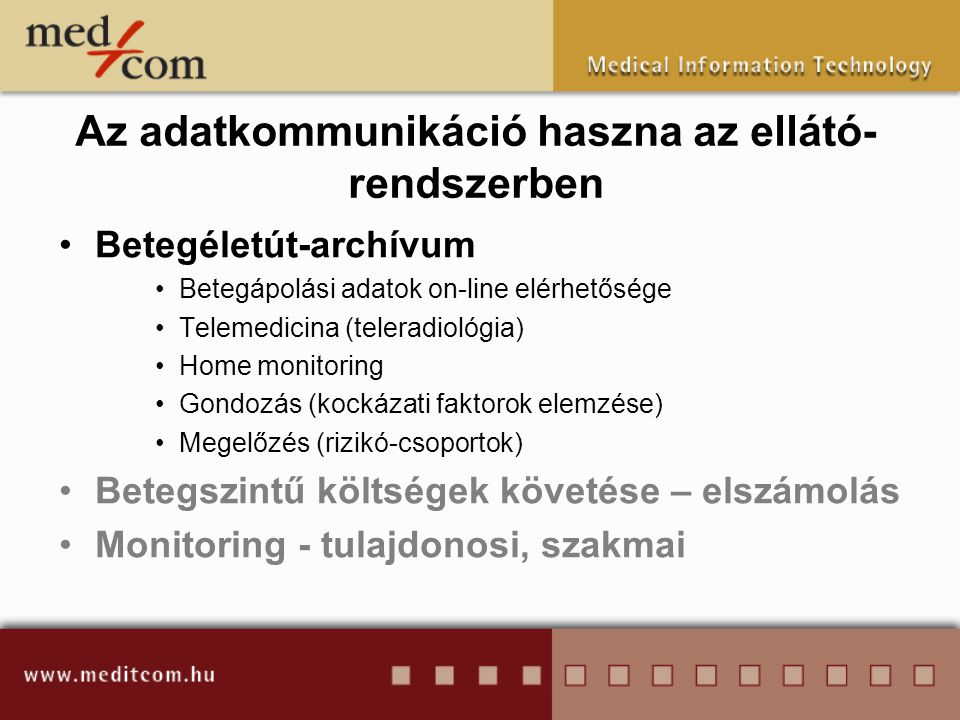 Az adatkommunikáció haszna az ellátó- rendszerben •Betegéletút-archívum •Betegápolási adatok on-line elérhetősége •Telemedicina (teleradiológia) •Home