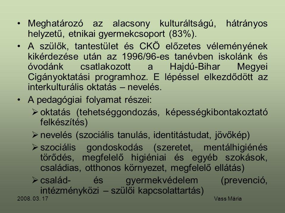 2008. 03. 17 Vass Mária •Meghatározó az alacsony kulturáltságú, hátrányos helyzetű, etnikai gyermekcsoport (83%). •A szülők, tantestület és CKÖ előzet