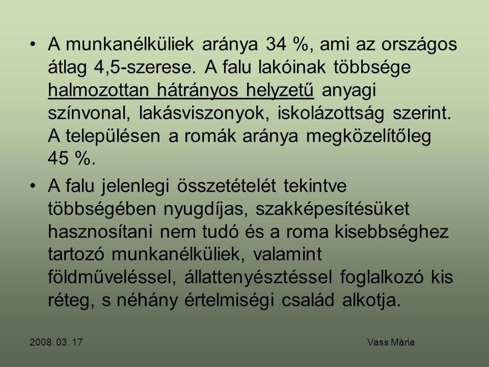 2008. 03. 17 Vass Mária •A munkanélküliek aránya 34 %, ami az országos átlag 4,5-szerese. A falu lakóinak többsége halmozottan hátrányos helyzetű anya