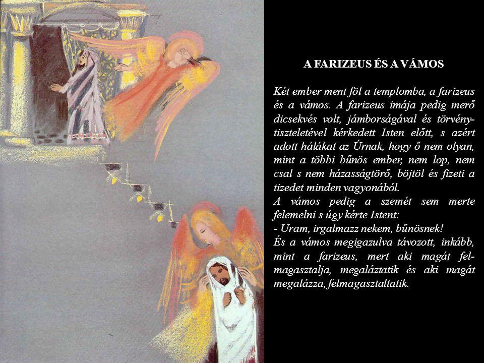 A FARIZEUS ÉS A VÁMOS Két ember ment föl a templomba, a farizeus és a vámos. A farizeus imája pedig merő dicsekvés volt, jámborságával és törvény- tis