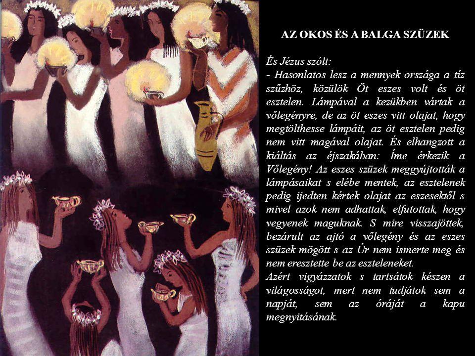 AZ OKOS ÉS A BALGA SZÜZEK És Jézus szólt: - Hasonlatos lesz a mennyek országa a tíz szűzhöz, közülök Öt eszes volt és öt esztelen. Lámpával a kezükben